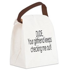 your girl keeps checkin me ou Canvas Lunch Bag