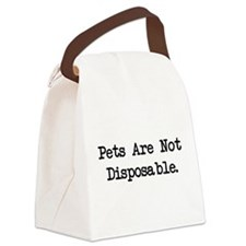 Pets are Not Disposable Canvas Lunch Bag