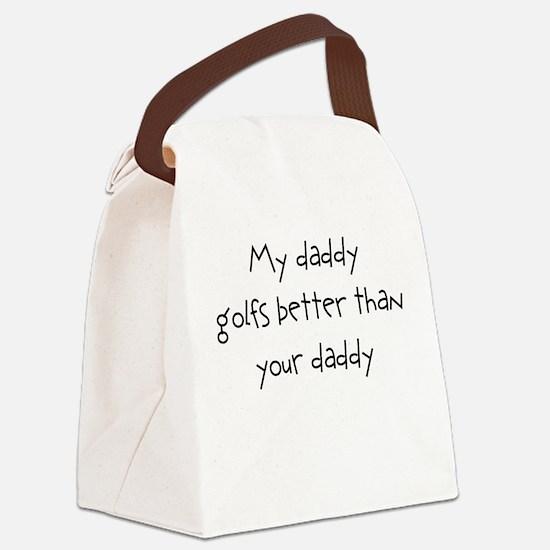 my daddy golfs better than yo Canvas Lunch Bag