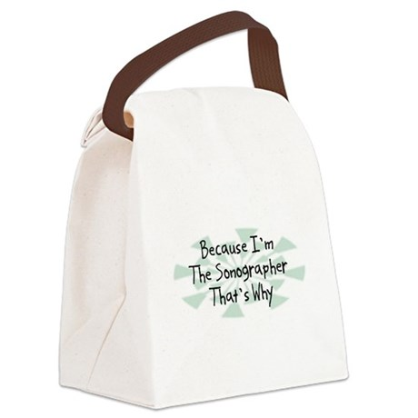 Because Sonographer Canvas Lunch Bag