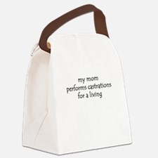my mom performs castrations Canvas Lunch Bag