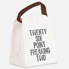 Twenty six point freaking two Canvas Lunch Bag