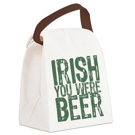 irish_youwere_beer.png Canvas Lunch Bag