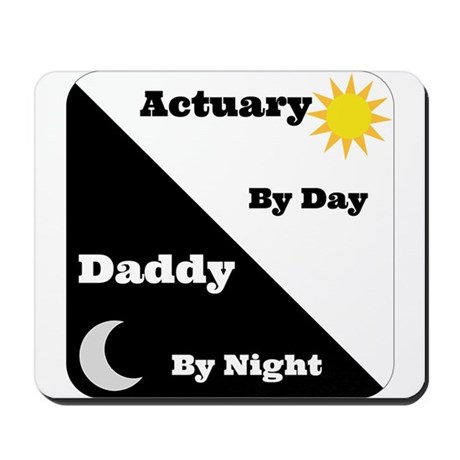 Actuary by day, Daddy by night Mousepad