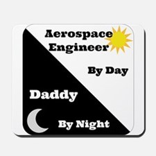 Aerospace Engineer by day, Daddy by night Mousepad