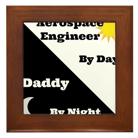 Aerospace Engineer by day, Daddy by night Framed T