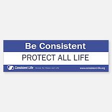 Be Consistent Bumper Bumper Bumper Sticker