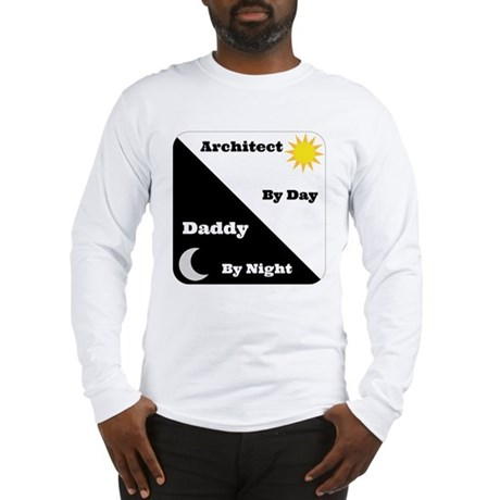 Architect by day Daddy by night Long Sleeve T-Shir