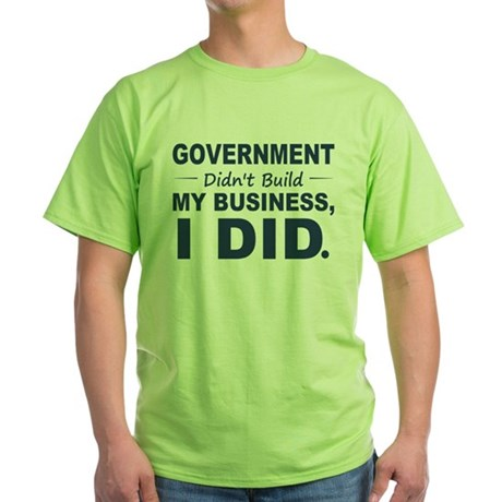 Government Didnt Build It Green T-Shirt