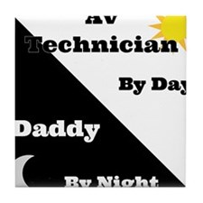 AV Technician by day Daddy by night Tile Coaster