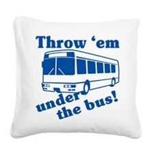 throw-em-under-the-bus.png Square Canvas Pillow