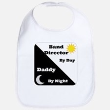 Band Director by day Daddy by night Bib