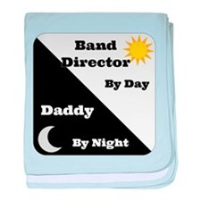 Band Director by day Daddy by night baby blanket