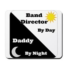 Band Director by day Daddy by night Mousepad