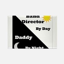Band Director by day Daddy by night Rectangle Magn