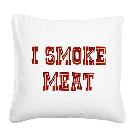 I Smoke Meat Square Canvas Pillow
