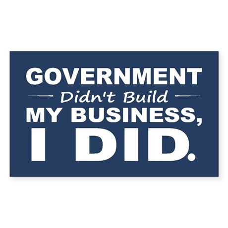 Government Didnt Build It Sticker (Rectangle)