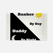 Banker by day Daddy by night Rectangle Magnet