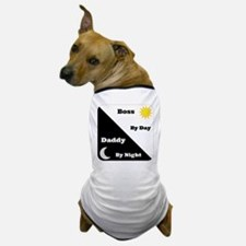 Boss by day Daddy by night Dog T-Shirt