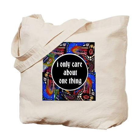 I only Care about one thing Tote Bag