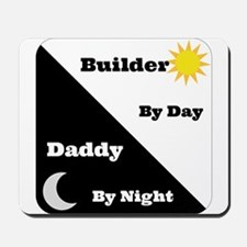 Builder by day Daddy by night Mousepad