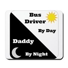 Bus Driver by day Daddy by night Mousepad