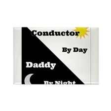 Conductor by day Daddy by night Rectangle Magnet