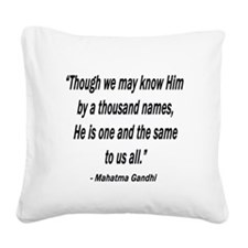 ONE AND THE SAME GANDHI QUOTE Square Canvas Pillow