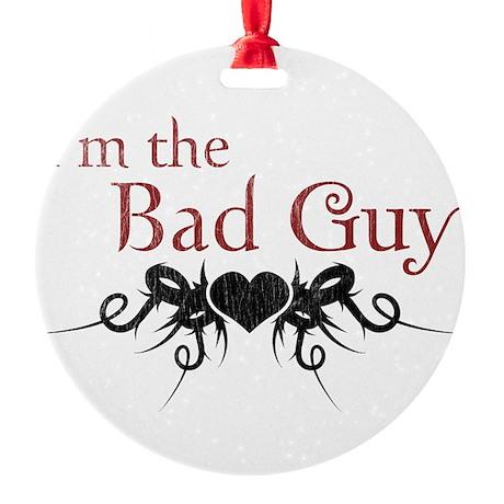 I'm the Bad Guy Round Ornament