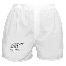 Some Dudes Marry Dudes Get Over It T Boxer Shorts