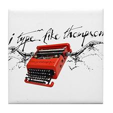 I TYPE LIKE THOMPSON Tile Coaster