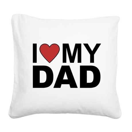 I Love My Dad Square Canvas Pillow