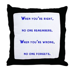 When you're right Throw Pillow
