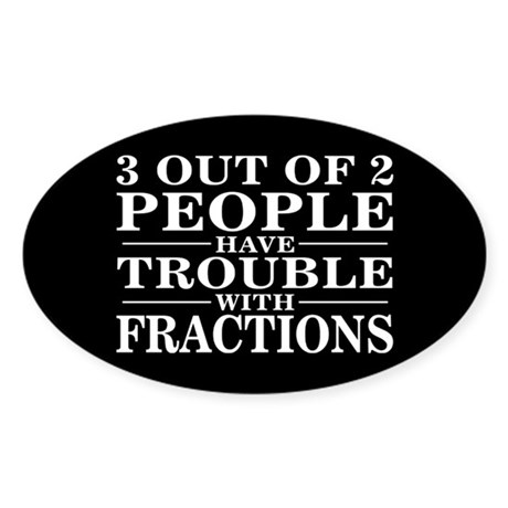 Trouble With Fractions - Oval Sticker