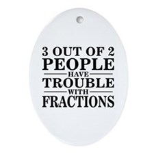 Trouble With Fractions - Oval Ornament