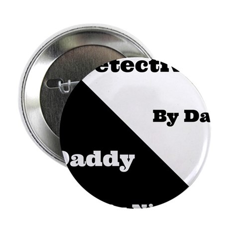 "Detective by day Daddy by night 2.25"" Button"