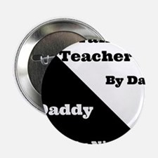"Drama Teacher by day Daddy by night 2.25"" Button"