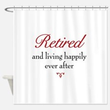 Happily Retired Shower Curtain