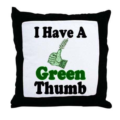 I Have A Green Thumb Throw Pillow