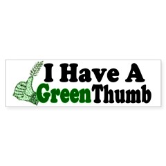 I Have A Green Thumb Bumper Bumper Sticker