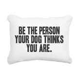 Be the person your dog thinks you are rectangular Canvas Pillows