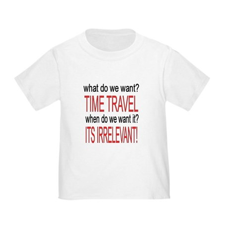 What do we want? TIME TRAVEL! Toddler T-Shirt