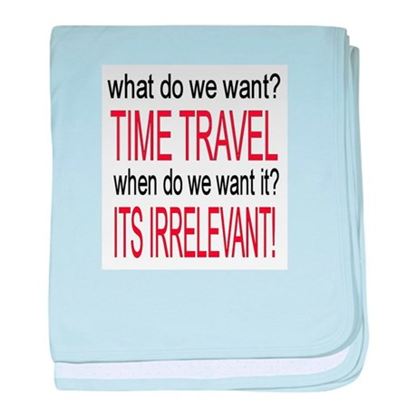 What do we want? TIME TRAVEL! baby blanket