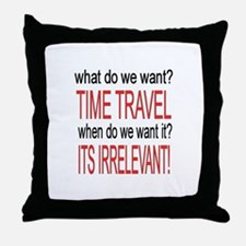 What do we want? TIME TRAVEL! Throw Pillow