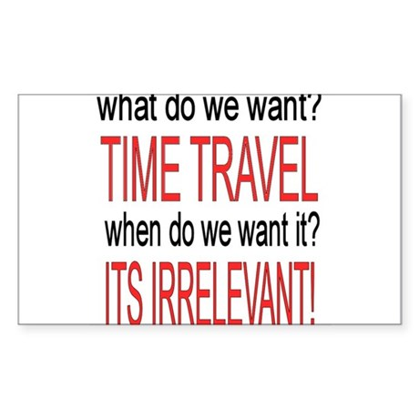 What do we want? TIME TRAVEL! Sticker (Rectangle)