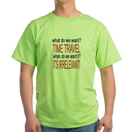 What do we want? TIME TRAVEL! Green T-Shirt