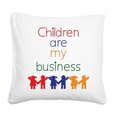 Children are my business Square Canvas Pillow