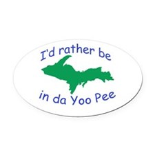 Rather Be In Da UP Oval Car Magnet