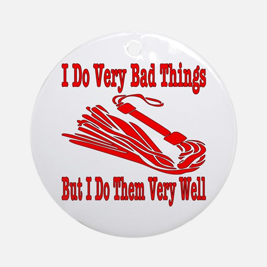 I Do Very Bad Things Ornament (Round)