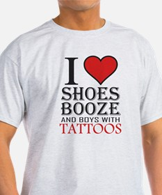 I Love Shoes Booze and Boys With Tattoos Heart T F
